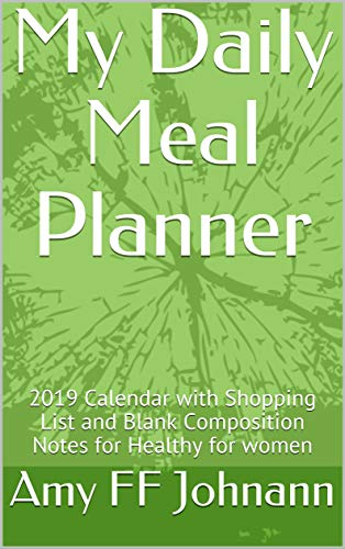 My Daily Meal Planner: 2019 Calendar with Shopping List and Blank Composition Notes for Healthy for women (English Edition) (Log-ff)