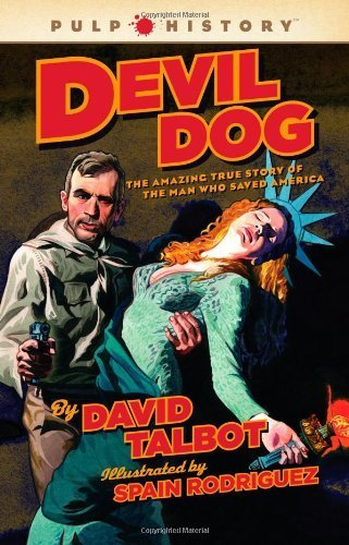 Google Books: Devil Dog: The Amazing True Story of the Man Who Saved America (Pulp History) by Talbot, David(October 5, 2010) Hardcover PDF