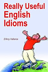 Really Useful English Idioms by D'Arcy Vallance (2015-12-03)