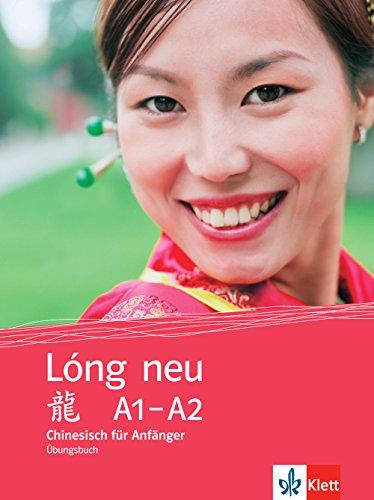 Lóng neu A1-A2: Chinesisch für Anfänger. Übungsbuch (Lóng neu / Chinesisch für Anfänger)