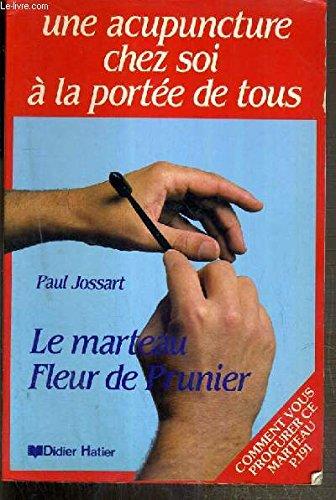 Le marteau fleur de prunier - Une acupuncture chez soi à la portée de tous