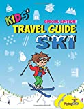 Kids' Travel Guide - Ski: Everything kids need to know before and during their ski trip: Volume 90 (Kids' Travel Guide Series)