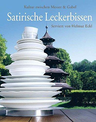 Satirische Leckerbissen serviert von Helmut Eckl: Kultur zwischen Messer & Gabel