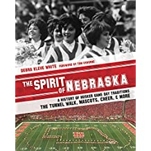 The Spirit of Nebraska: A History of Husker Game Day Traditions - the Tunnel Walk, Mascots, Cheer, and More (English Edition)