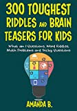 #10: 300 Toughest Riddles and Brain Teasers For Kids: What am I Questions, Word Riddles, Puzzles, Games, Math Problems, Tricky Questions and Brain Teasers for Kids