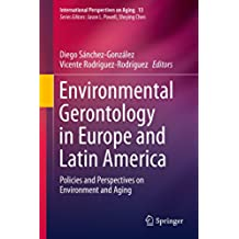 Environmental Gerontology in Europe and Latin America: Policies and Perspectives on Environment and Aging (International Perspectives on Aging)