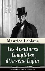 Les Aventures Complètes d'Arsène Lupin (L'édition intégrale de 23 oeuvres): Arsène Lupin, Gentleman-Cambrioleur + Arsène Lupin contre Herlock Sholmès + ... Lupin + La Comtesse de Cagliostro etc.