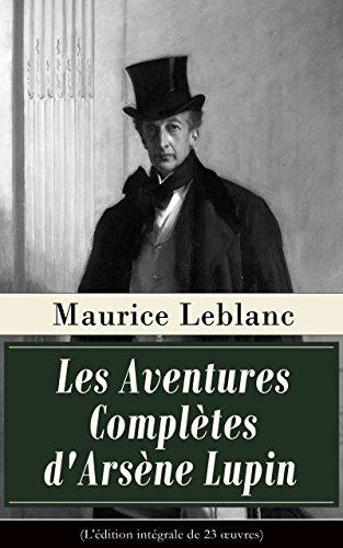 Les Aventures Compltes d'Arsne Lupin (L'dition intgrale de 23 oeuvres): Arsne Lupin, Gentleman-Cambrioleur + Arsne Lupin contre Herlock Sholms + ... Lupin + La Comtesse de Cagliostro etc.