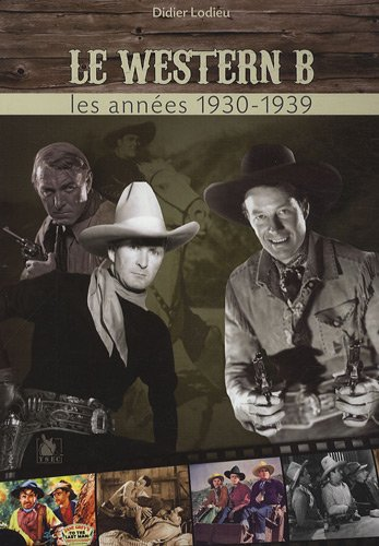 Les chefs-d'oeuvre méconnus du western B : Les années 1930-1939