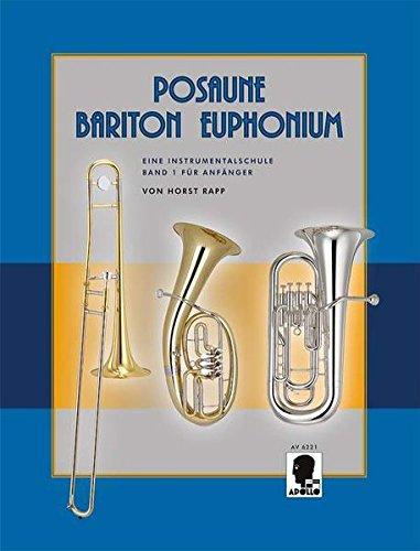Posaune - Bariton - Euphonium: Eine Instrumentalschule für Anfänger. Band 1. Posaune, Bariton (Bass-Schlüssel) oder Euphonium (Bass-Schlüssel).