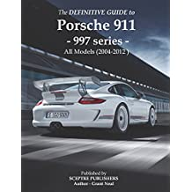 The Definitive Guide to Porsche 997 series 911: Don't buy your Porsche without it - Everything you need to know about the 997 series 911 (English Edition)