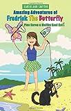 Amazing Adventures of Fredrick the Butterfly Plus Karen & Malibu Kool Kat