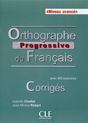 Orthographe progressive du francais - Niveau avanc : Corrigs