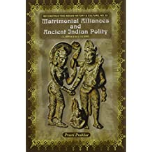 Matrimonial Alliances and Ancient India Polity: C. 600 BCE to C. CE 650 (Reconstructing Indian History and Culture)