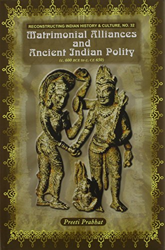 matrimonial-alliances-and-ancient-india-polity-c-600-bce-to-c-ce-650-reconstructing-indian-history-a
