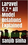 #8: Laravel 5.7.* All Model Relations Explained: A detailed discussion of MVC Pattern, Migrations, Has many through, One to One,One to Many, Many to Many, ... and Many More (Mastering Laravel Book 1)