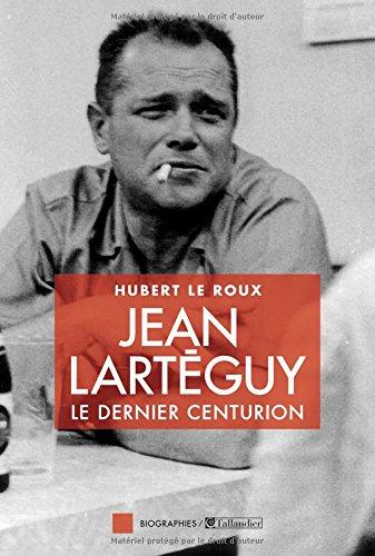 Jean Larteguy, le dernier centurion par Hubert Le Roux