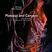 Plateaus and Canyons: Impressions of the American Southwest by Bruce Barnbaum (2011-11-20)