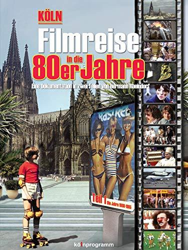 Köln: Filmreise in die 80er Jahre Teil 1 (1980 - 1985)