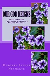 Our God Reigns: Inspirational Prophetic Christian Poetry - Volume 1