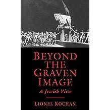Beyond the Graven Image: A Jewish View by Lionel Kochan (1997-03-31)