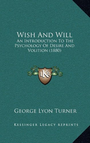 Wish and Will: An Introduction to the Psychology of Desire and Volition (18an Introduction to the Psychology of Desire and Volition (
