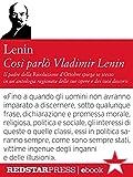 Così parlò Vladimir Lenin: Il padre della rivoluzione d'Ottobre spiega se stesso in un'antologia ragionata delle sue opere e dei suoi discorsi (Le Fionde)