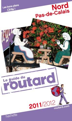 Guide du Routard Nord, Pas-de-Calais 2011/2012
