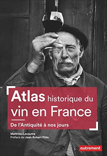 Atlas historique du vin en France : De l'Antiquité à nos jours