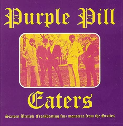 PURPLE PILL EATERS (16 BRITISH FREAKBEATING FUZZ MONSTERS FROM THE SIXTIES)