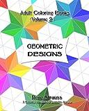 Geometric Designs: Adult Coloring Books (Volume 2)