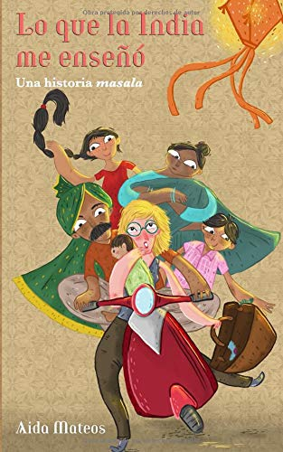 Lo que la India me enseñó: Una historia masala (Historias masala) por Aida Mateos