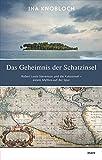 Das Geheimnis der Schatzinsel: Robert Louis Stevenson und die Kokosinsel - einem Mythos auf der Spur - Ina Knobloch