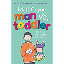 Man vs. Toddler: The Trials and Triumphs of Toddlerdom