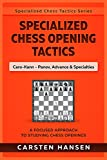 #10: Specialized Chess Opening Tactics: Caro-Kann - The Panov, Advance & Specialties: A Focused Approach To Studying Chess Openings (Specialized Chess Tactics Book 3)