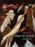 Eloge de la folie illustré par les peintres de la Renaissance du Nord - Diane de Selliers - 27/09/2018