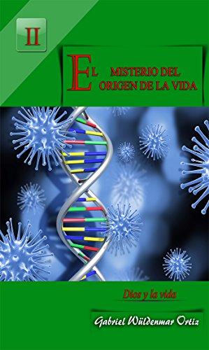 El Misterio del Origen de la Vida (DIOS Y LA VIDA nº 2) por Gabriel Wüldenmar Ortiz