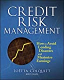 Credit Risk Management: How to Avoid Lending Disasters and Maximize Earnings