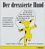 Der dressierte Hund - Arthur C. Haggerty, Carol Lea Benjamin