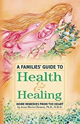 A Families' Guide to Health & Healing: Home Remedies from the Heart (Series for Living)