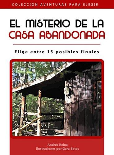 El misterio de la casa abandonada: ¡Elige entre 15 posibles finales! (Spanish Edition)