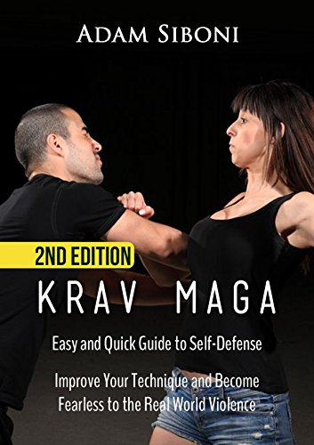 Krav Maga: Easy and Quick Guide to Self-Defense, Improve Your Technique and Become Fearless to the Real World Violence - 2nd Edition (English Edition)