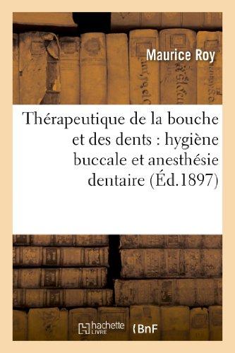 Thérapeutique de la bouche et des dents : hygiène buccale et anesthésie dentaire
