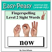 American Sign Language - Fingerspelling Level 2 Sight Words: Signing Kindergarten Grade Sight Words using the American Manual Alphabet (Easy-Peasy American Sign Language (ASL)) (English Edition)