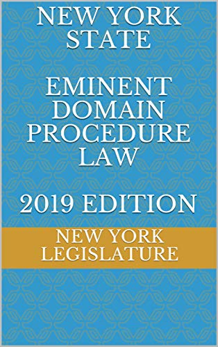 NEW YORK STATE EMINENT DOMAIN PROCEDURE LAW 2019 EDITION (English Edition) -