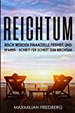 Reichtum Reich werden finanzielle Freiheit und Sparen - Schritt für Schritt zum Reichtum - Maximilian Friedberg