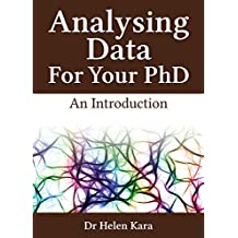 Analysing Data For Your PhD: An Introduction (PhD Knowledge Book 3)