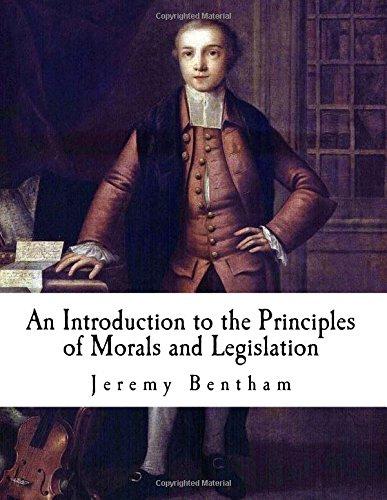 An Introduction to the Principles of Morals and Legislation: Jeremy Bentham