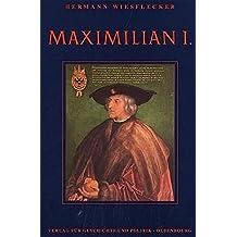 Maximilian I.: Die Fundamente des habsburgischen Weltreiches