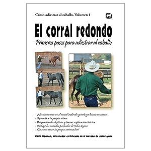 El corral redondo: Primeros pasos para adiestrar al caballo: Adiestramiento en el corral redondo y trabajo básico en ti